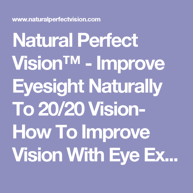 Natural Perfect Vision™ - Improve Eyesight Naturally To 20/20 Vision- How  To Improve Vision With Eye Exercises to Improve Eyesight