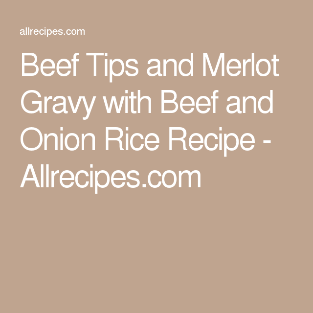 Beef Tips and Merlot Gravy with Beef and Onion Rice Recipe - Allrecipes.com