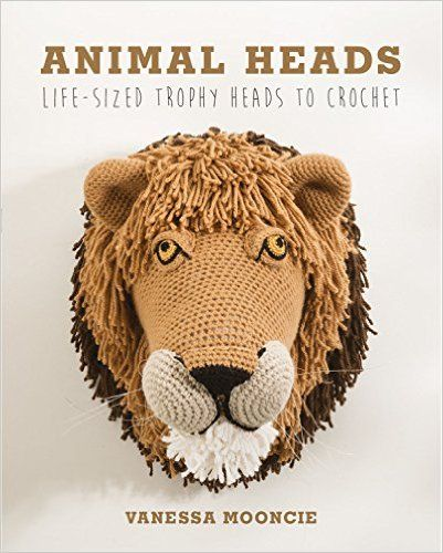 Animal Heads: Life-Sized Trophy Heads to Crochet: Vanessa Mooncie: 9781784940645: Amazon.com: Books