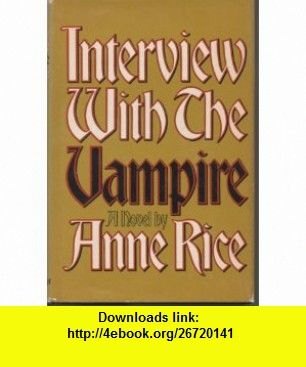 Interview with the Vampire Anne Rice ,   ,  , ASIN: B001IBTOXY , tutorials , pdf , ebook , torrent , downloads , rapidshare , filesonic , hotfile , megaupload , fileserve