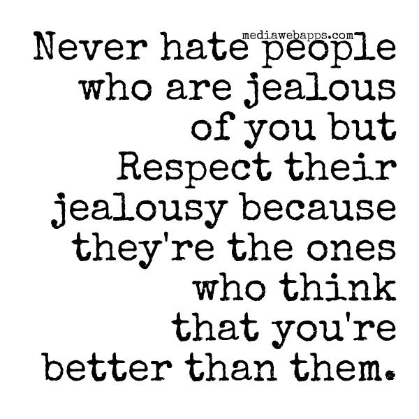 Jealousy Quotes Tumblr: I Dont Hate You, I Understand Your Jealous I Have Him