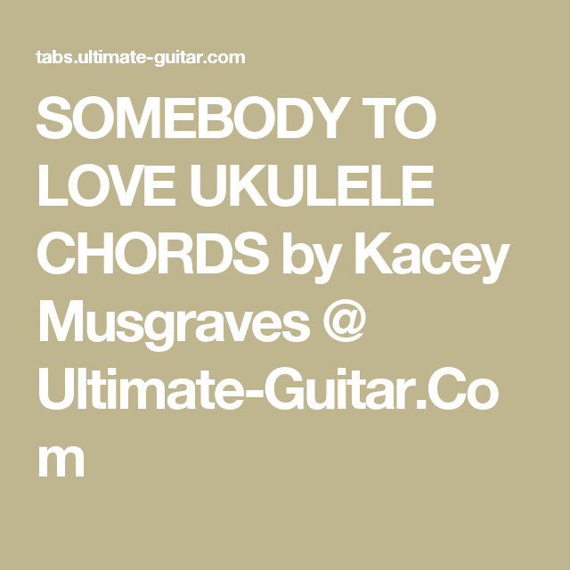 Somebody To Love Ukulele Chords By Kacey Musgraves Ultimate Guitar