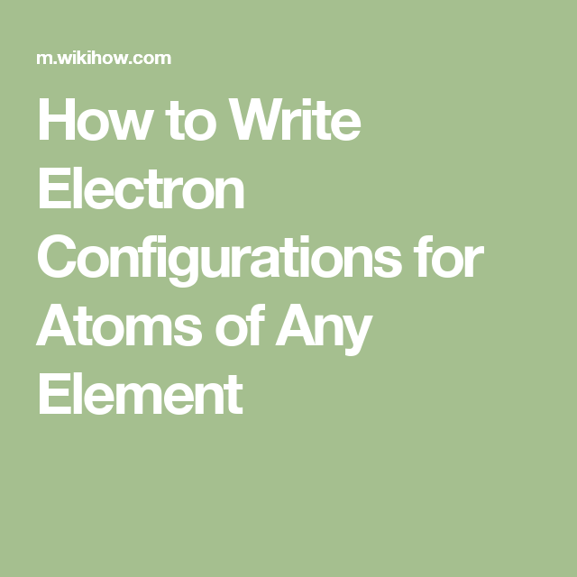 Write Electron Configurations For Atoms Of Any Element  Chemistry