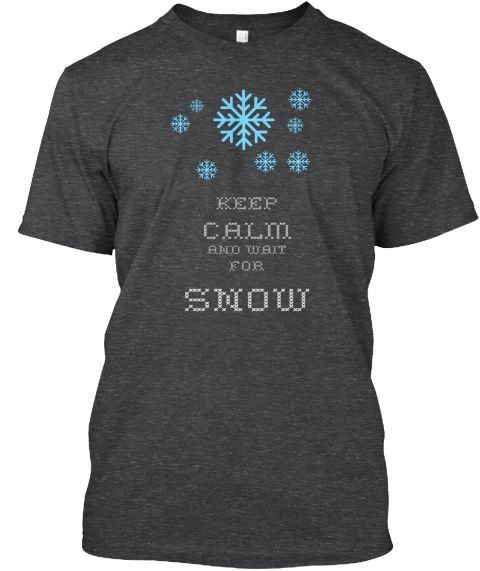 Keep Calm And Wait For Snow Dark Grey Heather T-Shirt Front