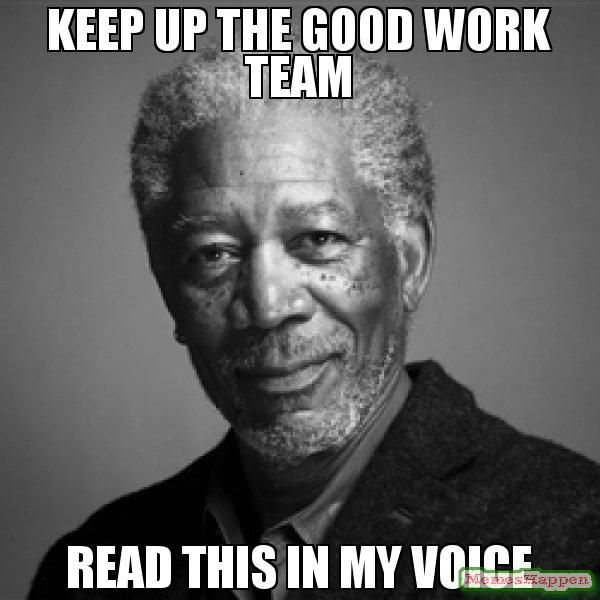 Keep Up The Good Work Team Read This In My Voice Funny Friday