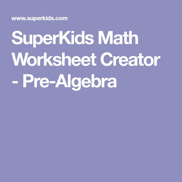 Superkids Math Worksheet Creator Pre Algebra Pre Algebra Algebra Maths Algebra