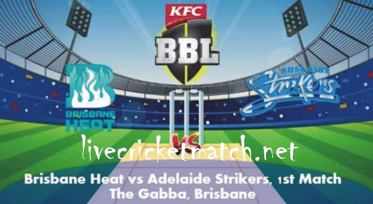 BBL 1st Match, Brisbane Heat vs Adelaide Strikers, Live