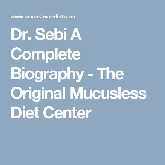 Dr Sebi A Complete Biography The Original Mucusless Diet Center