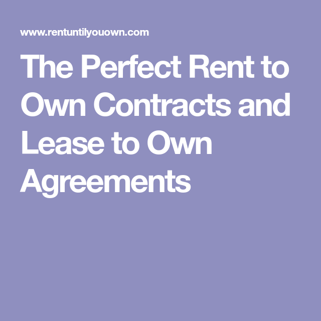 The Perfect Rent To Own Contracts And Lease To Own Agreements