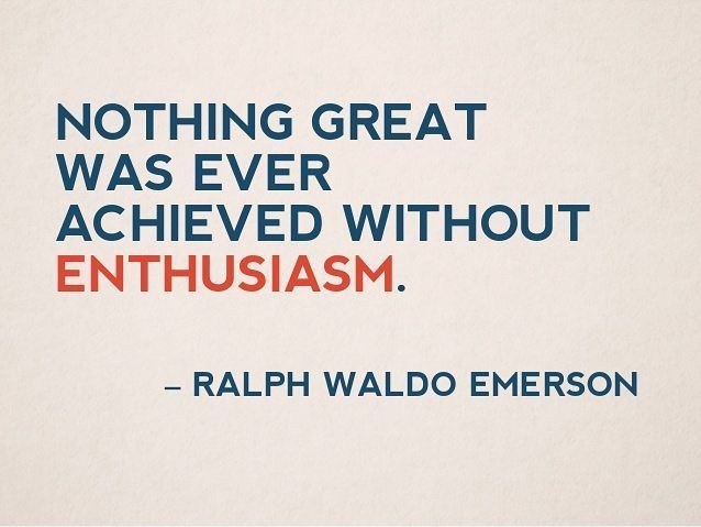 Image result for nothing great was ever achieved without enthusiasm