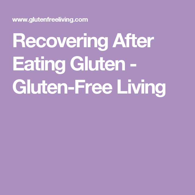Recovering After Eating Gluten - Gluten-Free Living
