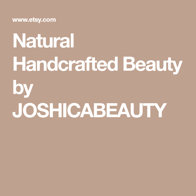 Natural Handcrafted Beauty By JOSHICABEAUTY