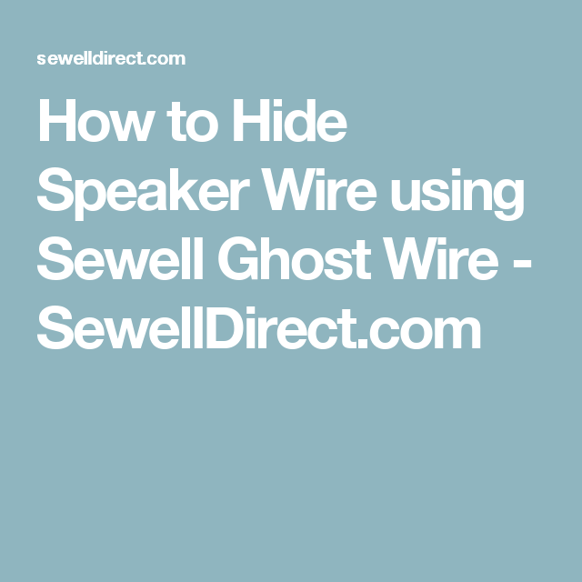 How to Hide Speaker Wire using Sewell Ghost Wire - SewellDirect.com ...