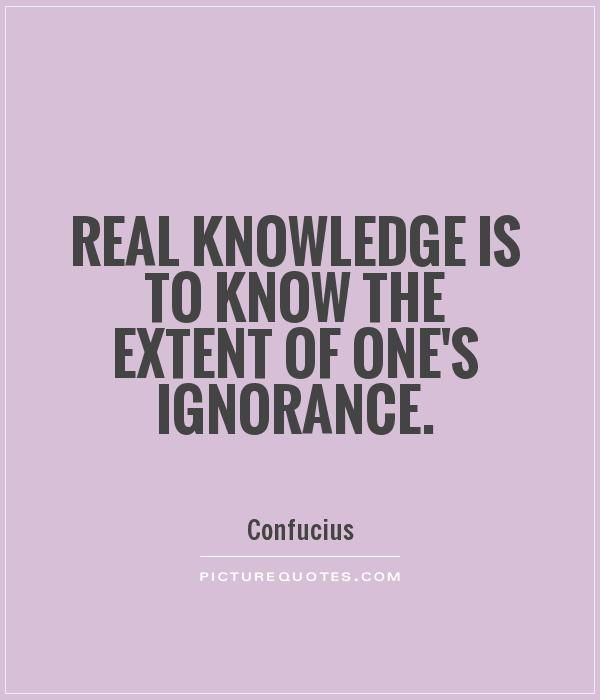 Real Knowledge Is To Know The Extent Of Ones Ignorance Description