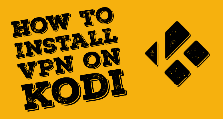Best Kodi VPN Guide How to Install Kodi VPN (Updated