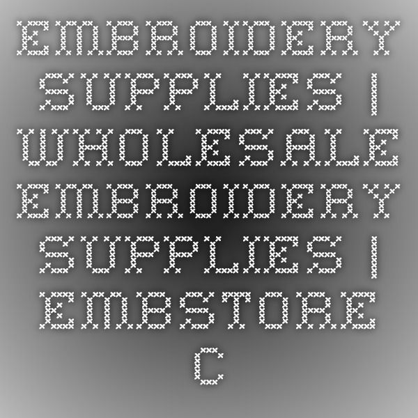Embroidery Supplies Wholesale Embroidery Supplies Embstore