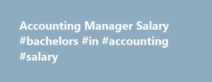 Accounting Manager Salary Bachelors In Accounting Salary Http