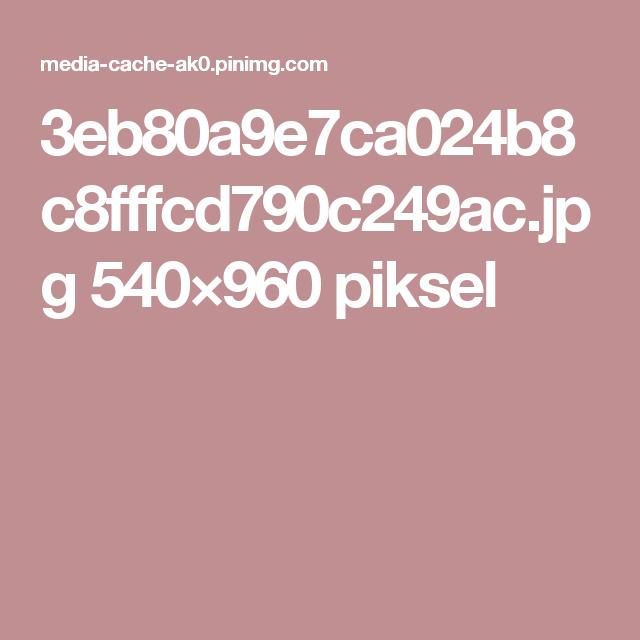 3eb80a9e7ca024b8c8fffcd790c249ac.jpg 540×960 piksel