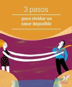 3 pasos para olvidar un amor imposible  Un amor imposible puede ser muy doloroso si no sabes cómo olvidarte de él. Piensa que, por mucho que lo desees, esa ínfima esperanza que tienes jamás llegará a hacerse realidad.