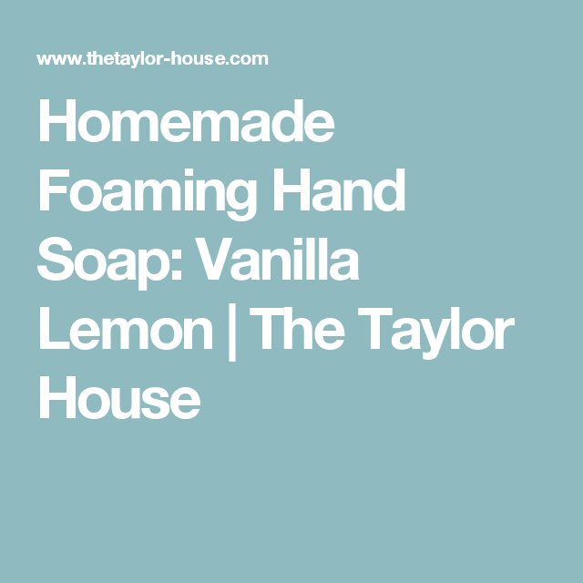 Homemade Foaming Hand Soap: Vanilla Lemon | The Taylor House