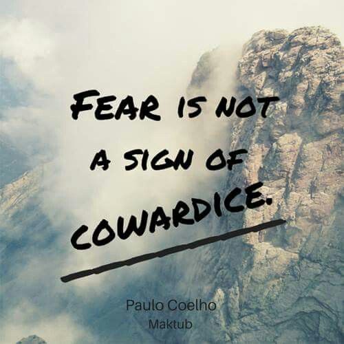 Fear is not a sign of cowardice