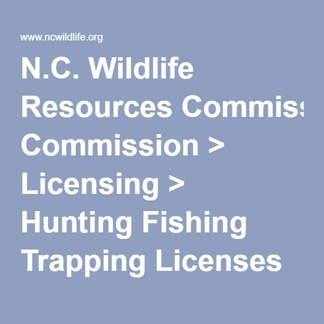 N C Wildlife Resources Commission Licensing Hunting Fishing Trapping Licenses Resident Licenses Fishing Traps Hunting Fishing Hunting