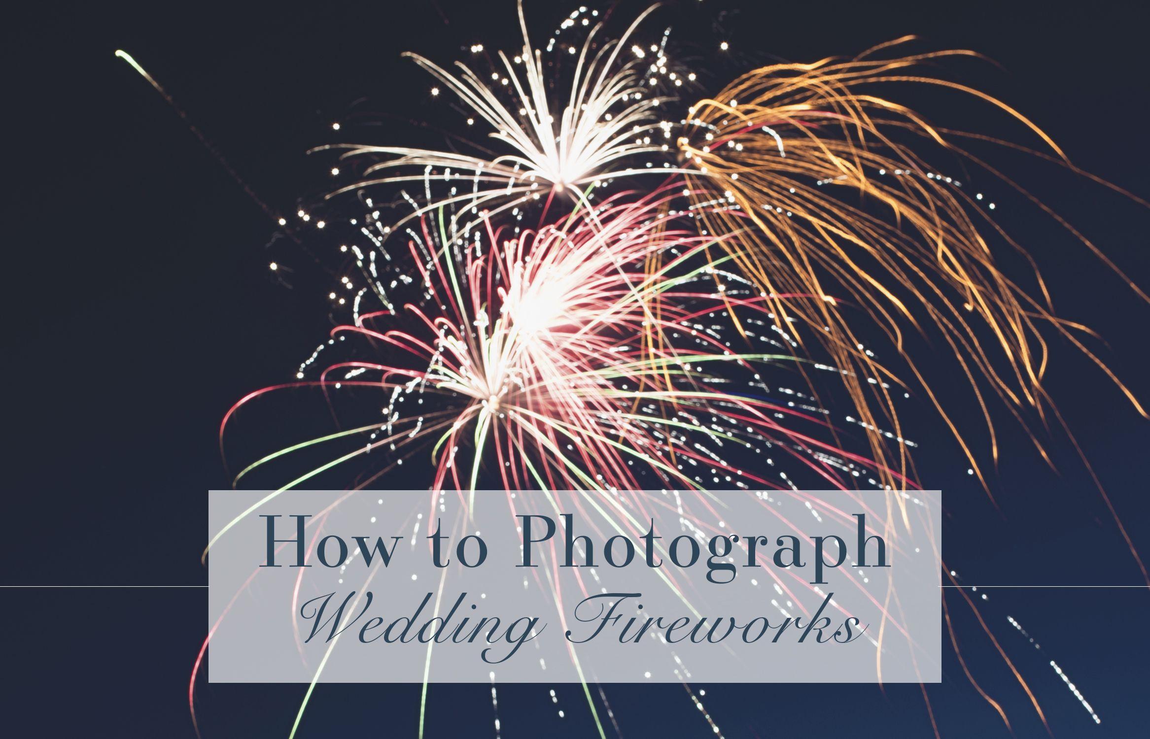 How To Photograph Wedding Fireworks Wedding Fireworks Fireworks