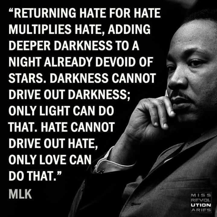 Hate cannot drive out hate!