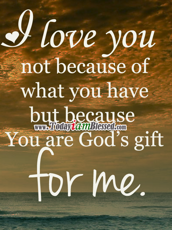 You Are A Gift From God LOVE Love I Love You Gods Love Amazing God's Love Quotes