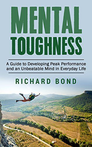 Mental Toughness: A Guide to Developing Peak Performance and an Unbeatable Mind…