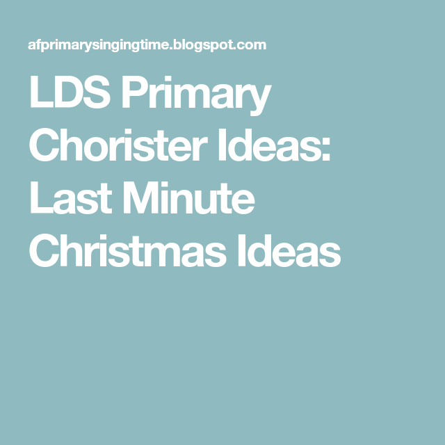 LDS Primary Chorister Ideas: Last Minute Christmas Ideas | lds ...