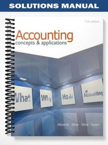 Solutions Manual For Accounting Concepts And Applications 11th Edition By Albrecht Accounting Accounting Information Concept