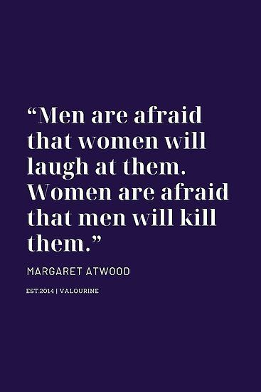 are afraid that women will laugh at them Women are afraid that men will kill them  Margaret Atwood Poster by QuotesGalore Men are afraid that women will laugh at them Wom...