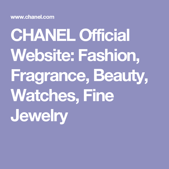CHANEL Official Website: Fashion, Fragrance, Beauty, Watches, Fine Jewelry