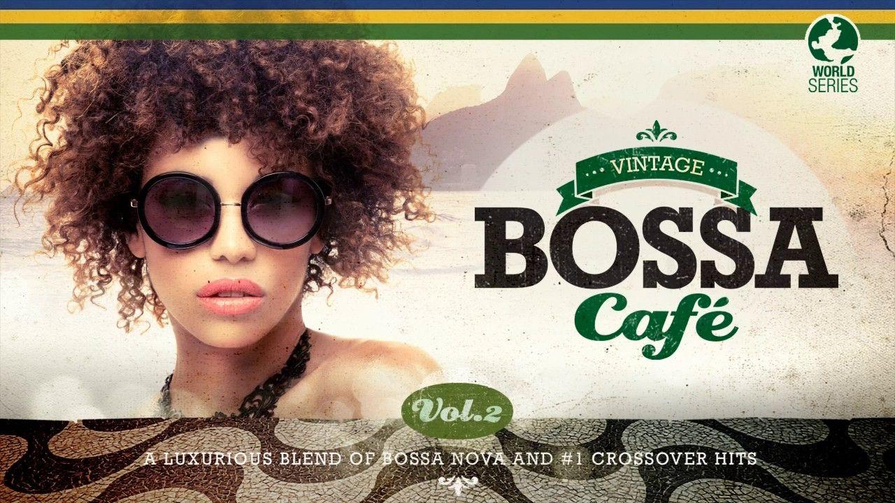 Vintage Bossa Cafe The Trilogy 2017 Full Album 2 Hrs 15 Vol 1 Musicas Internacionais Musica