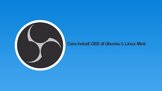 Cara Install Obs Di Ubuntu Linux Mint
