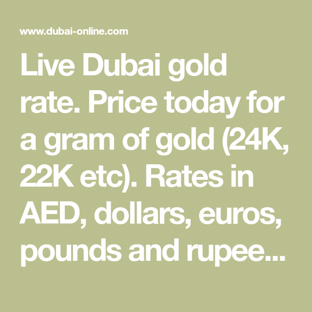 Live Dubai Gold Rate Price Today For A Gram Of Gold 24k 22k Etc Rates In Aed Dollars Euros Pounds And Rupees Info On The Cost Gold Rate Gold Cost Gold