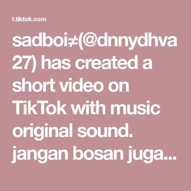 Sadboi Dnnydhva27 Has Created A Short Video On Tiktok With Music Original Sound Jangan Bosan Juga Fypシ Di 2021 Gambar
