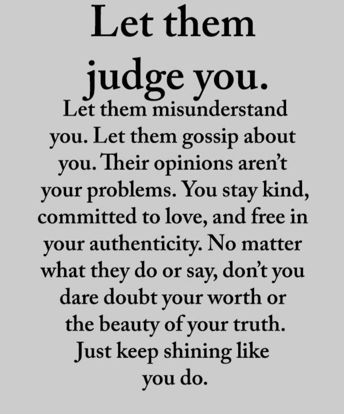 Let Them Judge You Let Them Misunderstand You Let Them