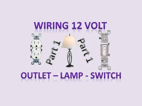 Wiring Outlets Switches Lamp Light Socket For 12v And 120v Diy Off Grid And On Grid Youtube Off Grid System Switches Off The Grid