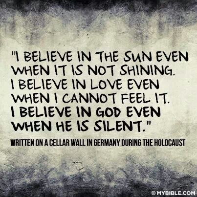 Holocaust Quotes I Believe In The Sun Even When It Is Not Shiningi Believe In Love .