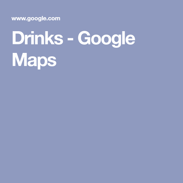 Drinks Google Maps Map Drinks Drink List