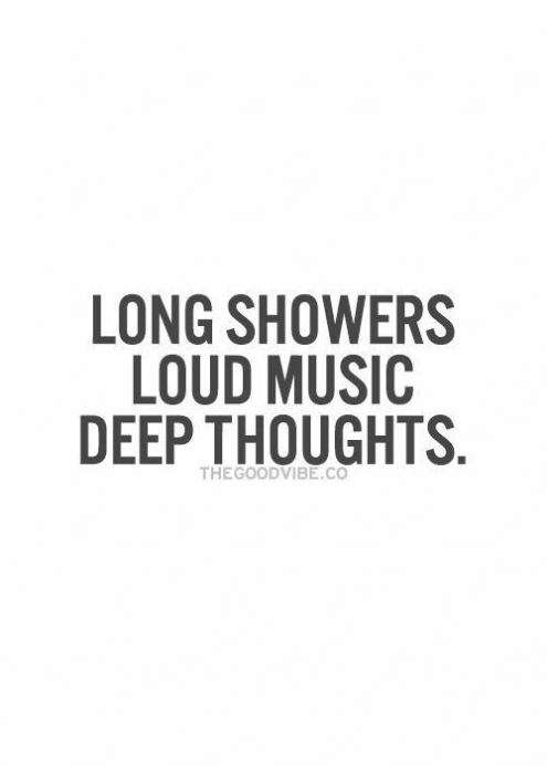 All I need are long showers loud music and deep thoughts. ???? #Music #Quote #Words #Musician #Violin #Radio #Tattoo #MusicTattoo #musicquotes #music #quotes #deep