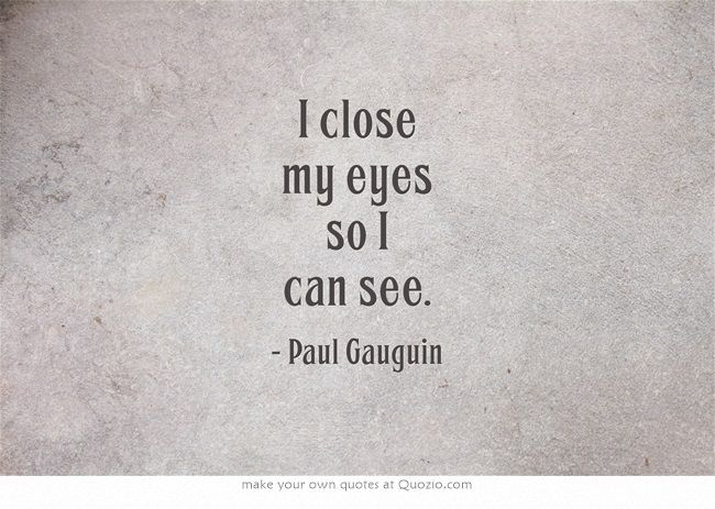I Close My Eyes So I Can See Seeing Quotes Be Yourself Quotes Own Quotes
