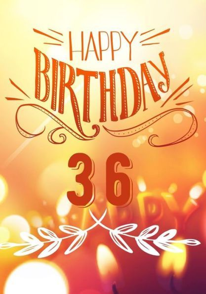 7ced2d3c Happy Birthday 36: Birthday Books For Adults, Birthday Journal Notebook For  36 Year Old For Journali