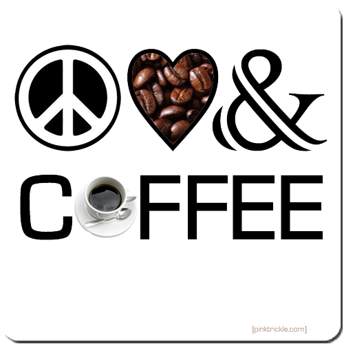 Peace, Love And Coffee by pinktrickle.com