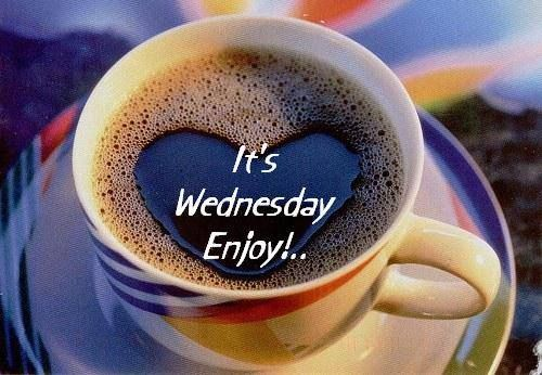 Its Wednesday Enjoy Pictures. Photos. and Images for Facebook. Tumblr… | Wednesday quotes. Wednesday coffee. Happy wednesday quotes