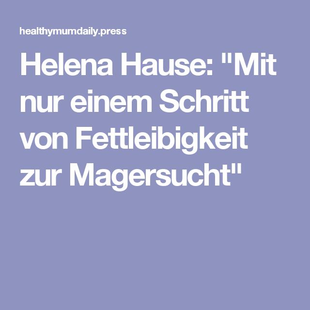 """Helena Hause: """"Mit nur einem Schritt von Fettleibigkeit zur Magersucht"""""""