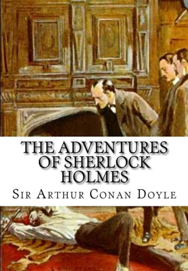 (2019) The Adventures of Sherlock Holmes by Sir Arthur Conan Doyle – CreateSpace Independent Publishing Platform 03-01