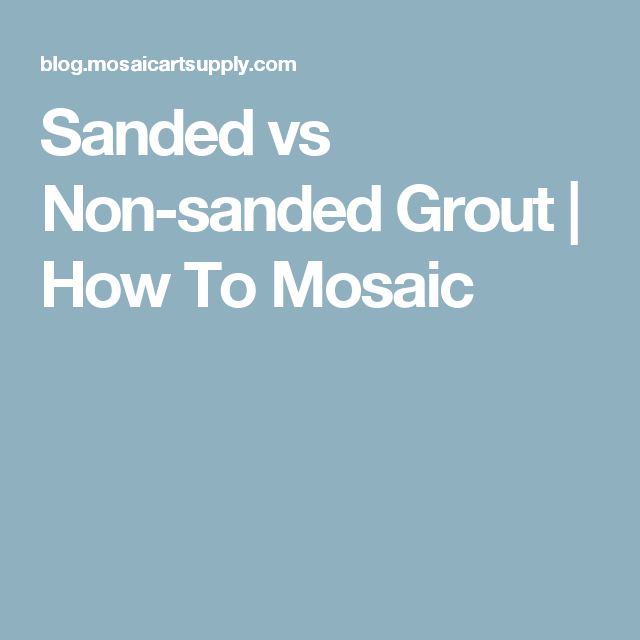 Sanded Vs Nonsanded Grout How To Mosaic DIY Pinterest Grout - Best non sanded grout